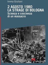 2 agosto 1980. La strage di Bologna. Scienza e coscienza di un massacro