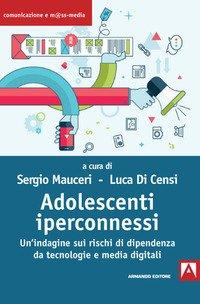 Adolescenti iperconnessi. Un'indagine sui rischi di dipendenza da tecnologie e media digitali