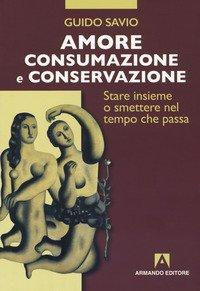 Amore, consumazione e conservazione. Stare insieme o smettere nel tempo che passa