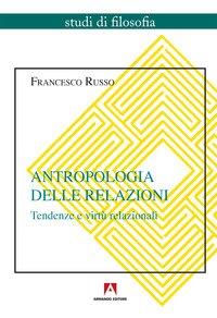 Antropologia delle relazioni. Tendenze e virtù relazionali