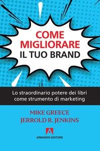 Come migliorare il tuo brand. Lo straordinario potere dei libri come strumento di marketing