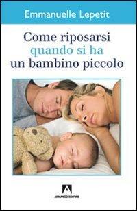 Come riposarsi quando si ha un bambino piccolo