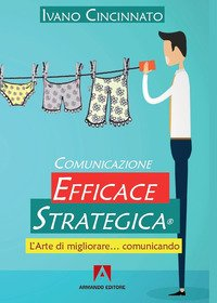 Comunicazione Efficace Strategica. L'arte di migliorare... comunicando