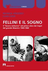 Fellini e il sogno. Il «lavoro notturno» nel primo Libro dei Sogni del grande Maestro 1960-1968