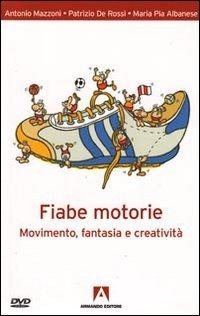 Fiabe motorie. Movimento, fantasia, creatività