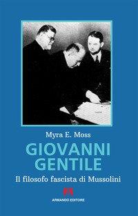 Giovanni Gentile. Il filosofo fascista di Mussolini