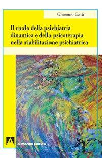 Il ruolo della psichiatria dinamica e della psicoterapia nella riabilitazione psichiatrica