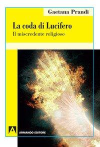 La coda di Lucifero. Il miscredente religioso