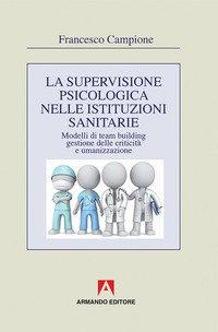 La supervisione psicologica nelle istituzioni sanitarie. Modelli di team bulding, gestione della criticità e umanizzazione
