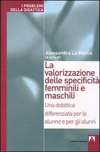 La valorizzazione delle specificità femminili e maschili. Una didattica differenziata per le alunne e per gli alunni