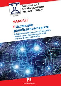Psicoterapie pluralistiche integrate. Relazione terapeutica, valutazione DSM-5. Modelli e piani di trattamento basati su prove di ricerca scientifica
