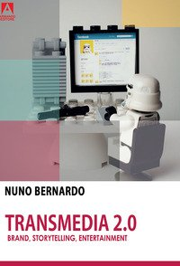 Transmedia 2.0. Brand, storytelling ed entertainment