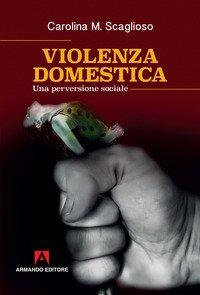 Violenza domestica. Una perversione sociale