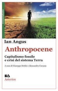 Anthropocene. Capitalismo fossile e crisi del sistema Terra