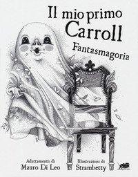 Il mio primo Carroll. Fantasmagoria