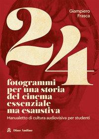 24 fotogrammi per una storia del cinema essenziale ma esaustiva. Manualetto di cultura audiovisiva per studenti
