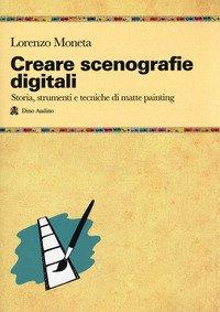 Creare scenografie digitali. Storia, strumenti e tecniche di matte painting