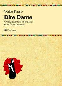 Dire Dante. Guida alla lettura ad alta voce della «Divina Commedia»