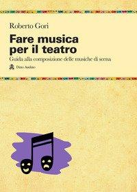 Fare musica per il teatro. Guida alla composizione delle musiche di scena