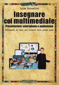 Insegnare col multimediale. Presentazioni, smartphone e audiovisivo