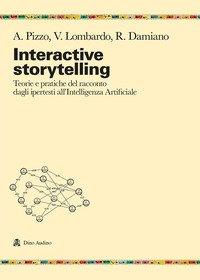 Interactive storytelling. Teorie e pratiche del racconto dagli ipertesti all'Intelligenza Artificiale
