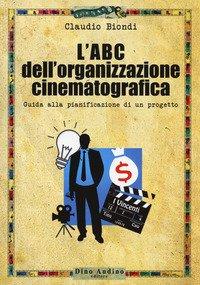 L'ABC dell'organizzazione cinematografica. Guida alla pianificazione di un progetto