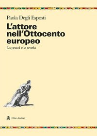 L'attore nell'Ottocento europeo. La prassi e la teoria
