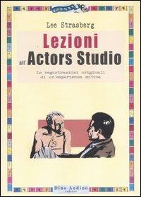 Lezioni all'Actors Studio. Le registrazioni originali di un'esperienza mitica