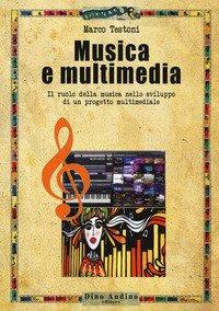 Musica e multimedia. Il ruolo della musica nello sviluppo di un progetto multimediale