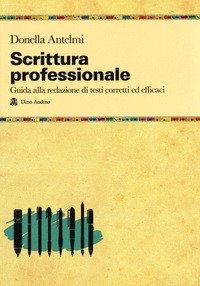 Scrittura professionale. Guida alla redazione di testi corretti ed efficaci
