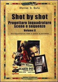 Shot by shot. Progettare inquadrature, scene e sequenze