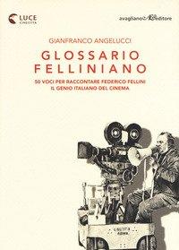 Glossario felliniano. 50 voci per raccontare Federico Fellini, il genio italiano del cinema