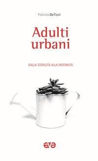 Adulti urbani. Dalla sterilità alla paternità