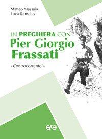 In preghiera con Piergiorgio Frassati. «Controcorrente!»