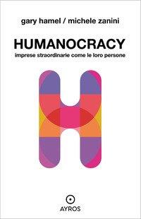 Humanocracy. Imprese straordinarie come le loro persone