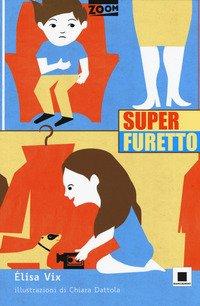 Superfuretto. Ediz. ad alta leggibilità