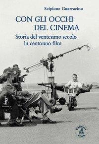 Con gli occhi del cinema. Storia del ventesimo secolo in centouno film