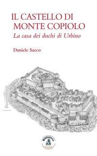 Il castello di Monte Copiolo. La casa dei duchi di Urbino