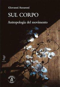 Sul corpo. Antropologia del movimento