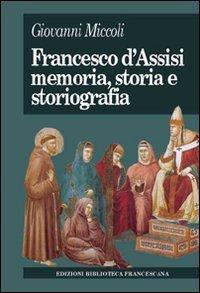 Francesco d'Assisi. Memoria, storia e storiografia