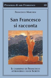 San Francesco si racconta. Il cammino di Francesco attraverso i suoi scritti