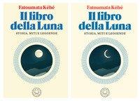 Il libro della Luna. Storia, miti e leggende