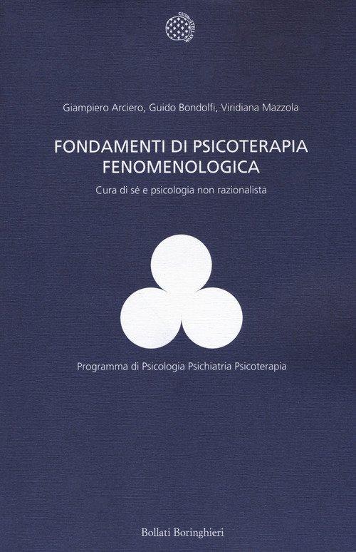 Fondamenti di psicoterapia fenomenologica. Cura di sé e psicologia non razionalista