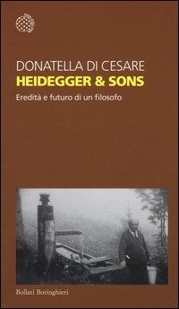 Heidegger & sons. Eredità e futuro di un filosofo