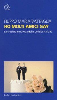 Ho molti amici gay. La crociata omofoba della politica italiana