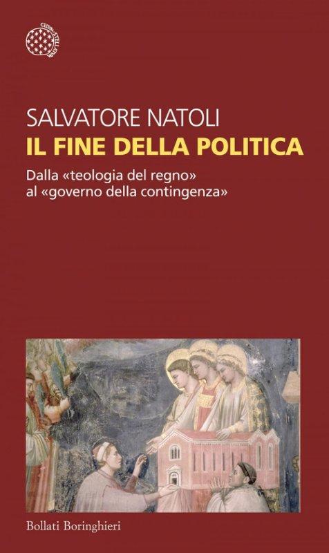 Il fine della politica. Dalla «teologia del regno» al «governo della contingenza»