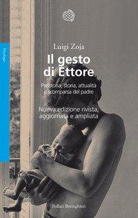 Il gesto di Ettore. Preistoria, storia, attualità e scomparsa del padre