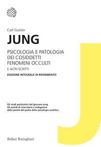 Psicologia e patologia dei cosiddetti fenomeni occulti e altri scritti