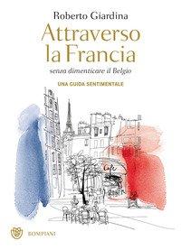 Attraverso la Francia senza dimenticare il Belgio. Una guida sentimentale