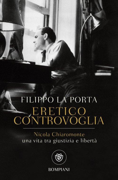 Eretico controvoglia. Nicola Chiaromonte, una vita tra giustizia e libertà